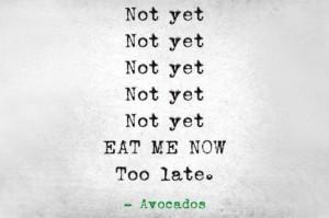 avocados...can't trust em!