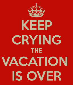 keep-crying-the-vacation-is-over